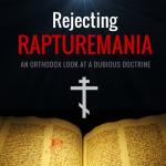 Rejecting Rapturemania – Get Yours Today